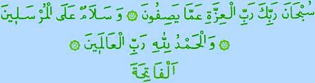 Subhane Rabbike Rabbil izzeti amma yasifûn.. Ve selâmun alel murselîn.. Vel hamdu lillahi Rabbil alemîn.. El Fatiha